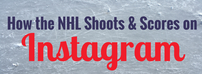 How the NHL Shoots & Scores on Instagram